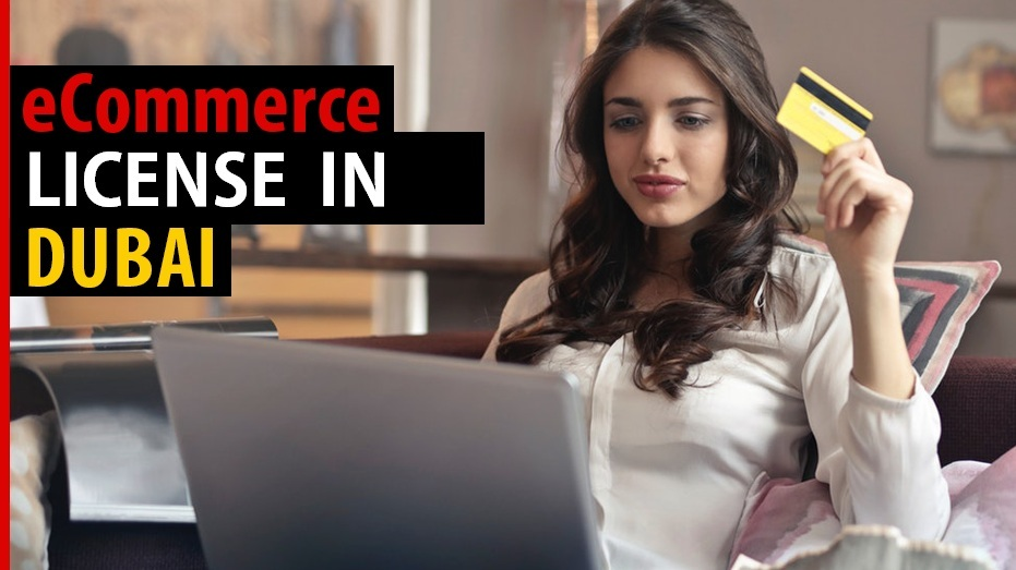 HOW TO GET YOUR E-COMMERCE LICENSE IN DUBAI?