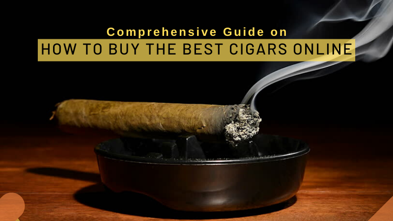 Comprehensive Guide on How to Buy the Best Cigars Online