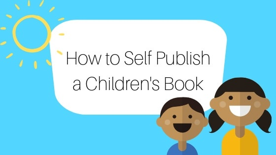 How To Self Publish a Children's Book the Correct Way