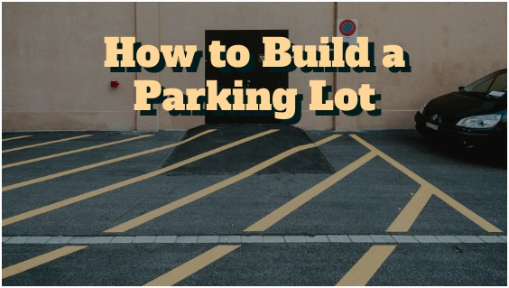 How to Build a Parking Lot