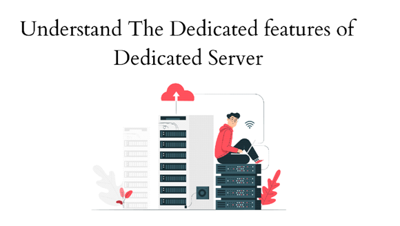Understand Dedicated features of Dedicated Servers