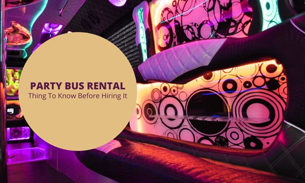 Party Bus Rental – Thing to know before hiring it
