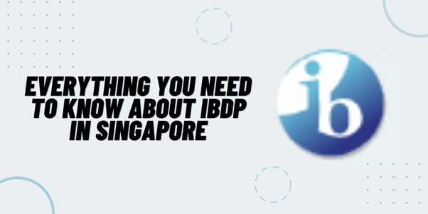 Everything You Need to Know About IBDP in Singapore