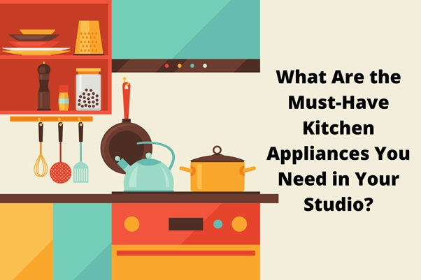 What Are the Must-Have Kitchen Appliances You Need in Your Studio?