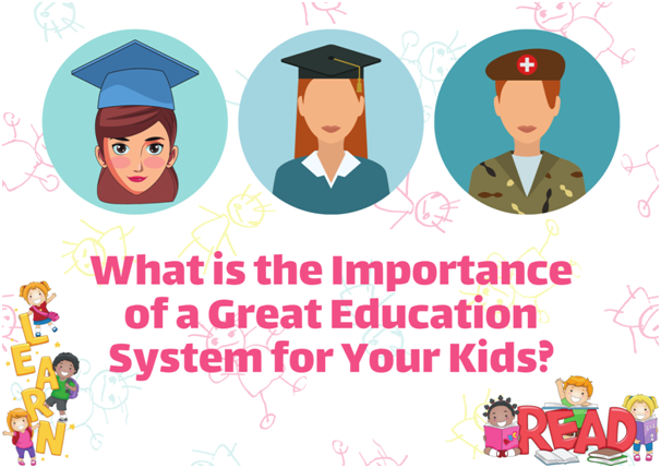Why is a Good Education System Important for Your Kid's Future?