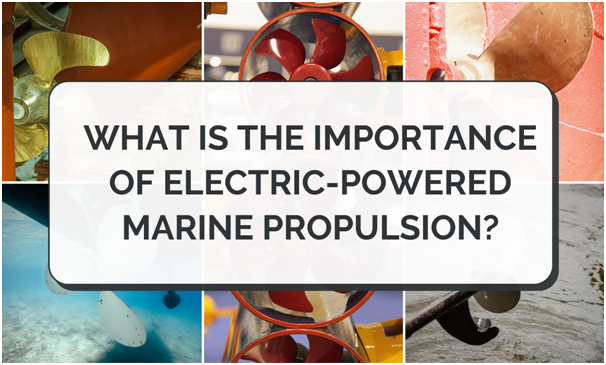 What is the Importance of Electric-Powered Marine Propulsion?