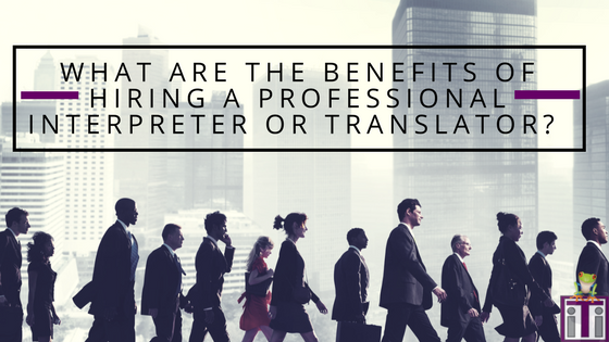 Great Benefits of Hiring Professional Translation Services