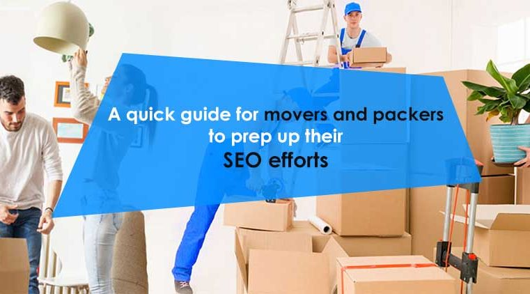A quick guide for movers and packers to prep up their SEO efforts