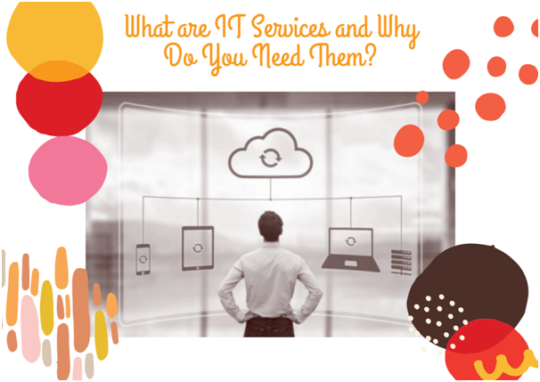 What are IT Services and Why Do You Need Them?